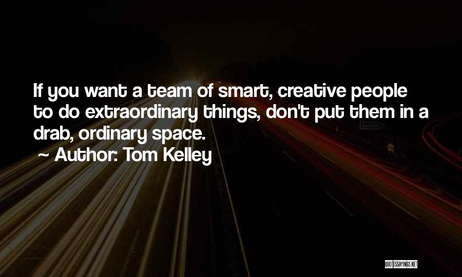 Tom Kelley Quotes 618090