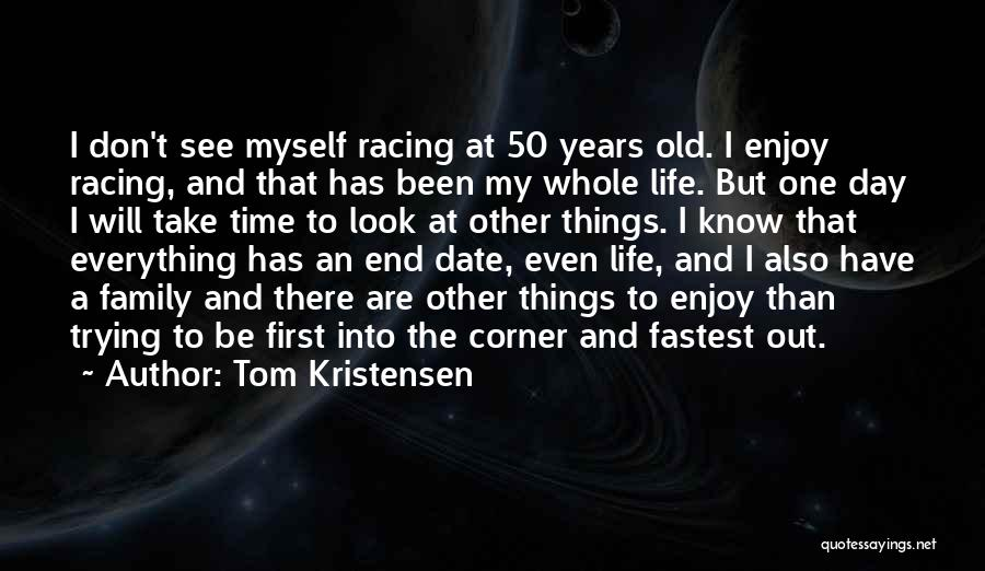 Tom Kristensen Quotes 1932224