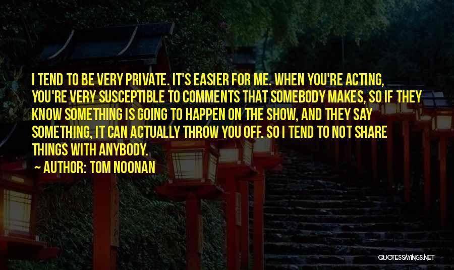 Tom Noonan Quotes 821645