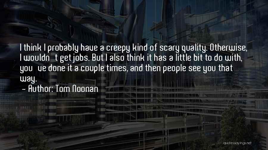 Tom Noonan Quotes 866212
