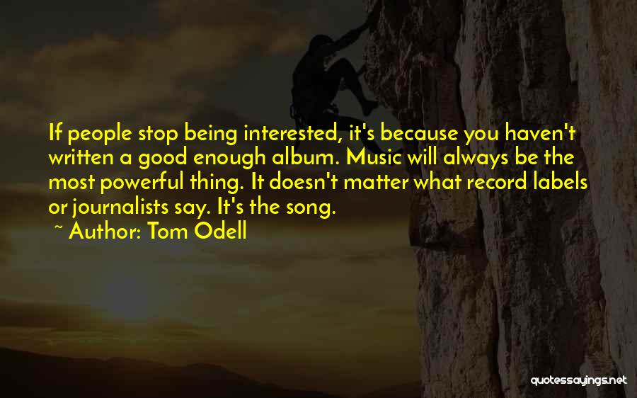 Tom Odell Best Quotes By Tom Odell