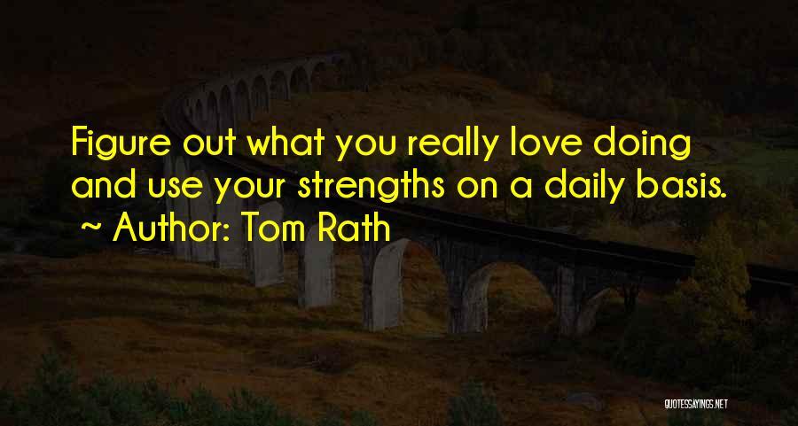 Tom Rath Quotes 891228