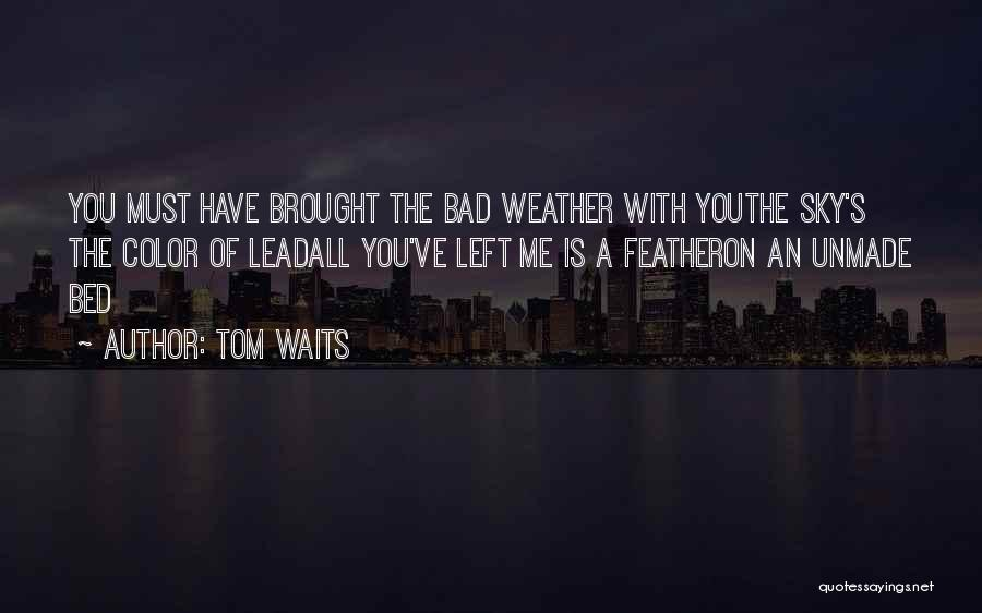 Tom Waits Love Quotes By Tom Waits