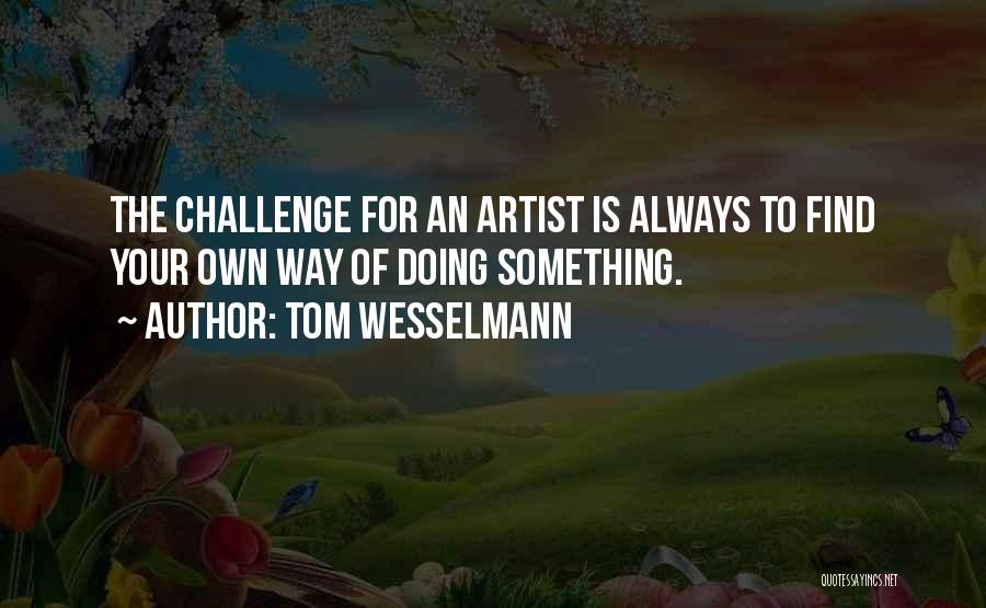 Tom Wesselmann Quotes 207055