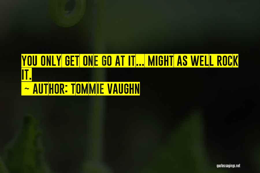Tommie Vaughn Quotes 2094876