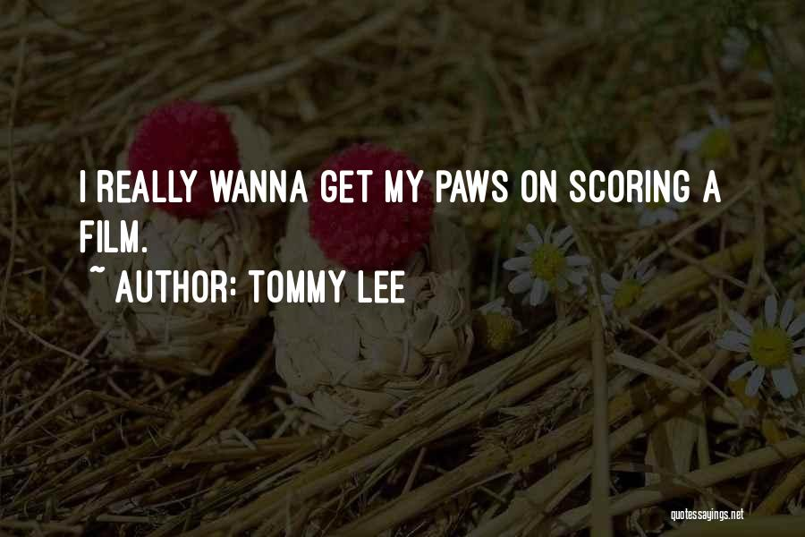 Tommy Lee Quotes 1307905