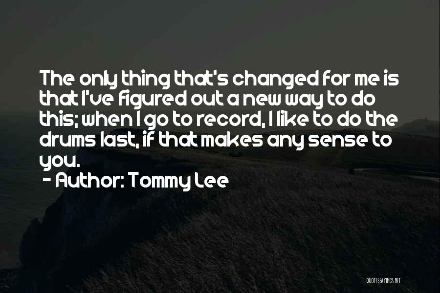 Tommy Lee Quotes 852411