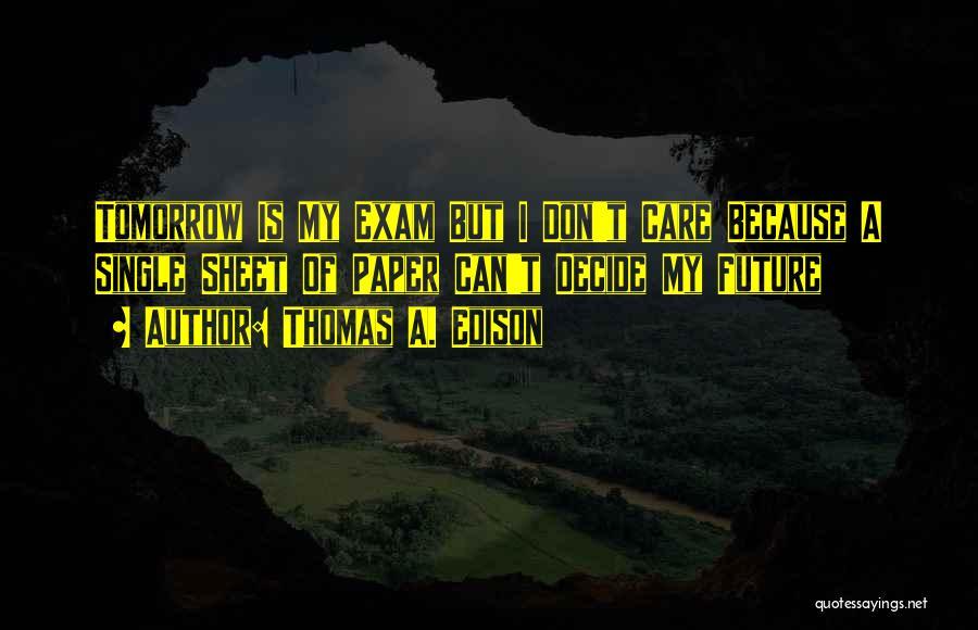 Tomorrow Exam Quotes By Thomas A. Edison