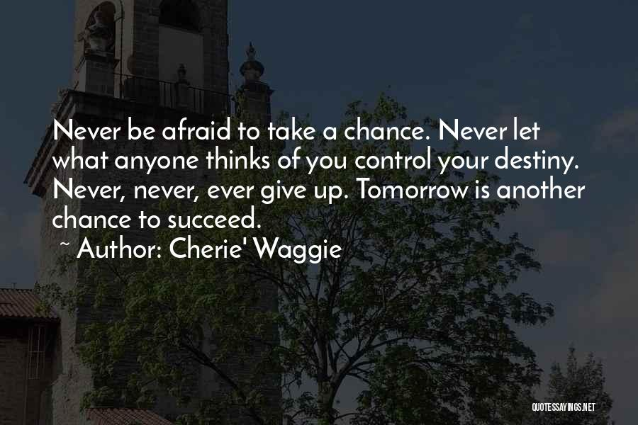 Tomorrow Is Another Chance Quotes By Cherie' Waggie