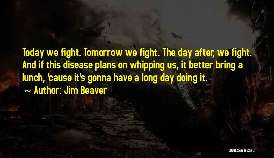 Tomorrow Is Gonna Be Better Quotes By Jim Beaver