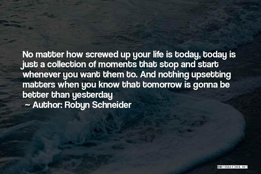 Tomorrow Is Gonna Be Better Quotes By Robyn Schneider
