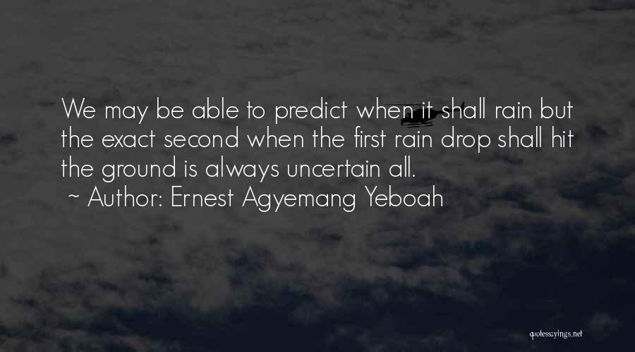 Tomorrow Is Uncertain Quotes By Ernest Agyemang Yeboah