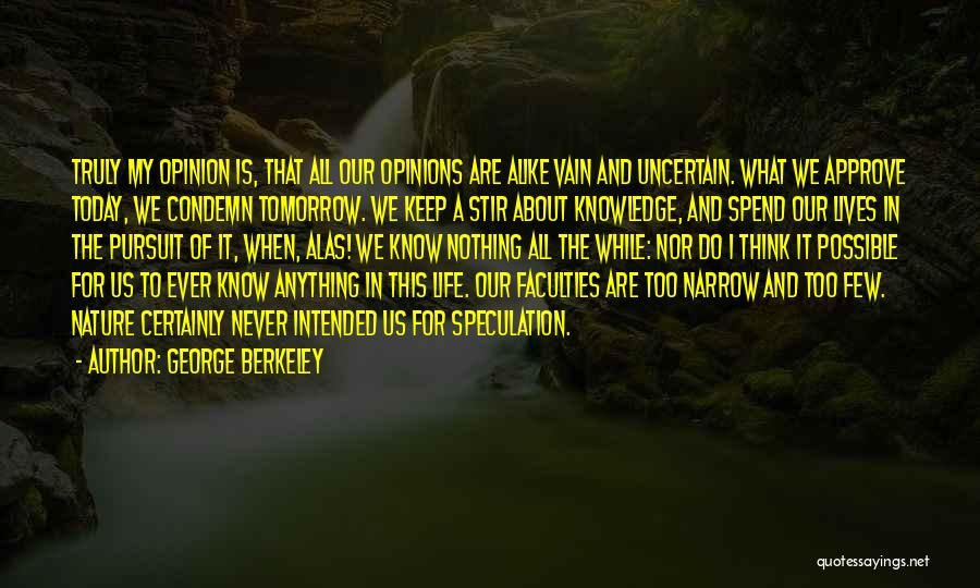 Tomorrow Is Uncertain Quotes By George Berkeley