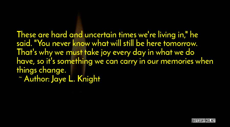 Tomorrow Is Uncertain Quotes By Jaye L. Knight