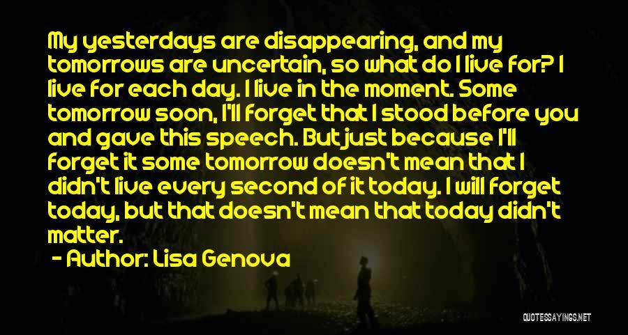 Tomorrow Is Uncertain Quotes By Lisa Genova