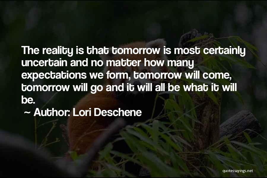 Tomorrow Is Uncertain Quotes By Lori Deschene