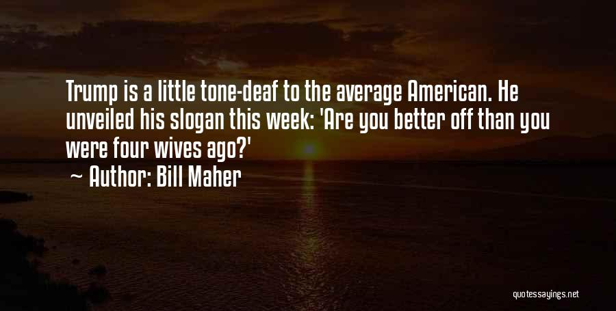 Tone Quotes By Bill Maher