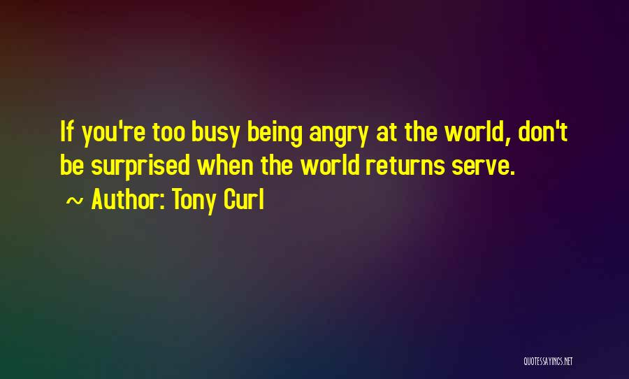 Tony Curl Quotes 1151760