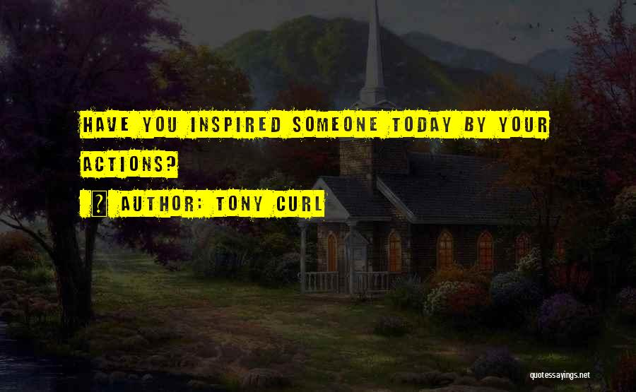 Tony Curl Quotes 393532