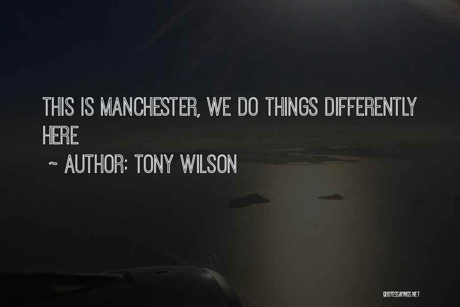 Tony Wilson Manchester Quotes By Tony Wilson