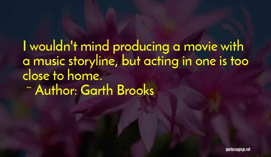 Too Close To Home Quotes By Garth Brooks