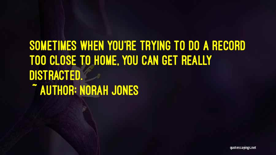 Too Close To Home Quotes By Norah Jones