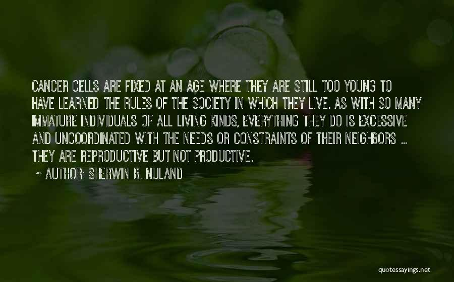 Too Many Rules Quotes By Sherwin B. Nuland