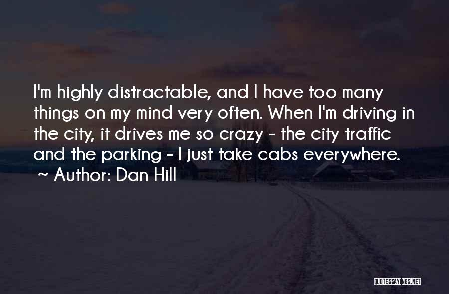 Too Many Things On My Mind Quotes By Dan Hill