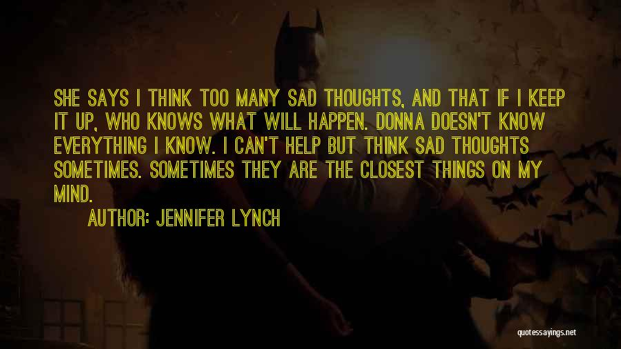 Too Many Things On My Mind Quotes By Jennifer Lynch
