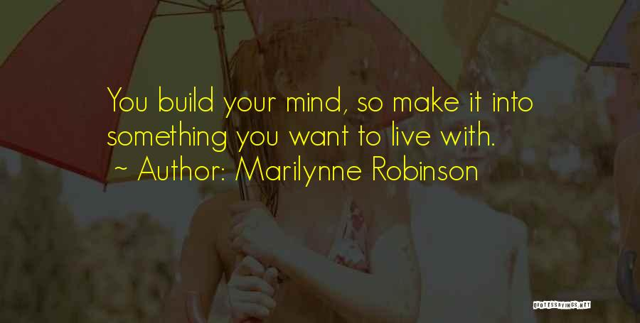 Too Many Things On My Mind Quotes By Marilynne Robinson