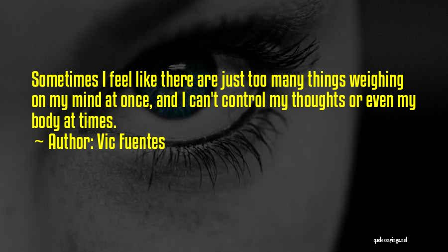 Too Many Things On My Mind Quotes By Vic Fuentes
