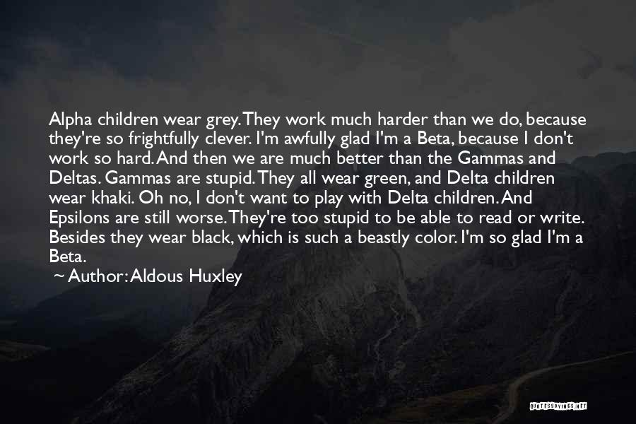 Too Much Hard Work Quotes By Aldous Huxley