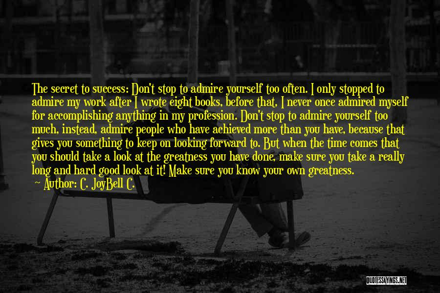 Too Much Hard Work Quotes By C. JoyBell C.