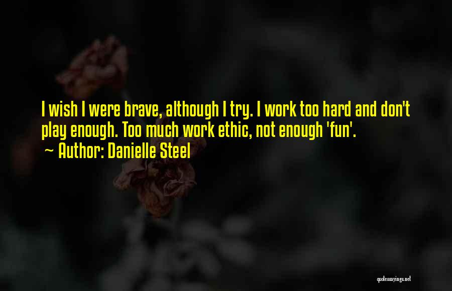 Too Much Hard Work Quotes By Danielle Steel