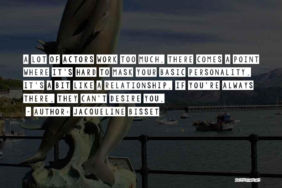 Too Much Hard Work Quotes By Jacqueline Bisset