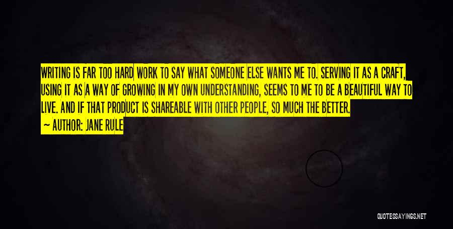 Too Much Hard Work Quotes By Jane Rule