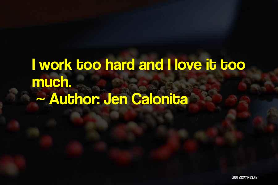 Too Much Hard Work Quotes By Jen Calonita