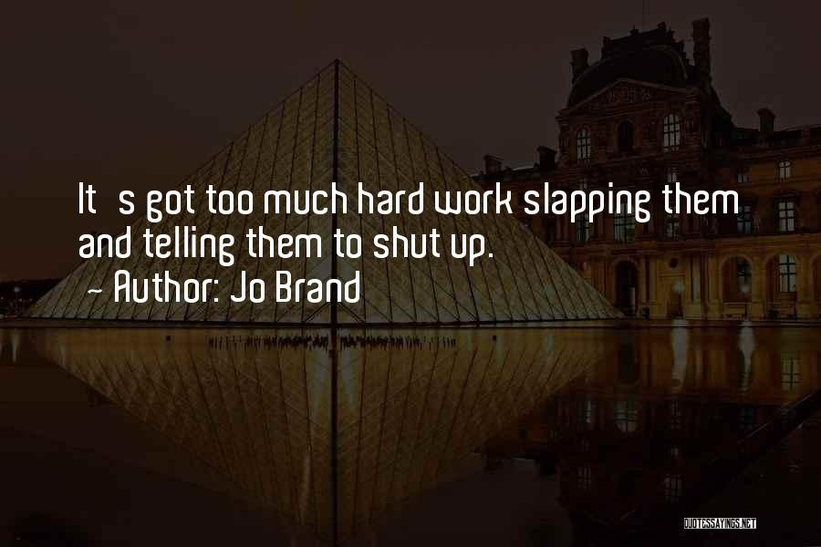 Too Much Hard Work Quotes By Jo Brand