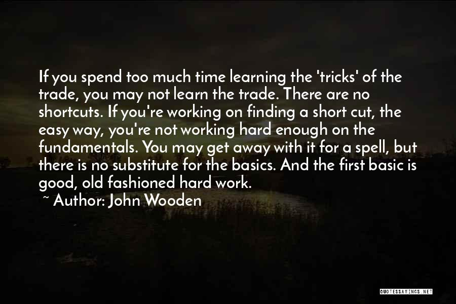 Too Much Hard Work Quotes By John Wooden