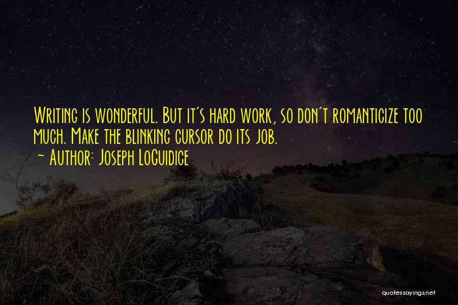 Too Much Hard Work Quotes By Joseph LoGuidice