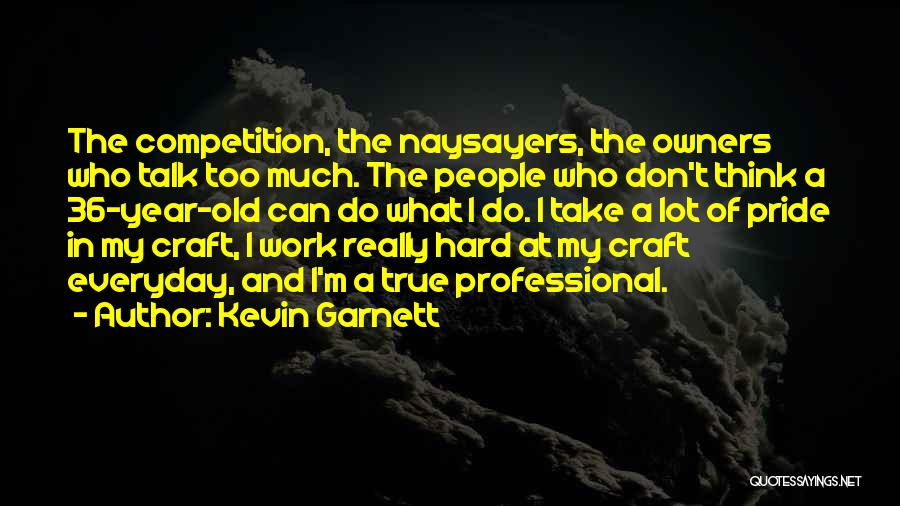 Too Much Hard Work Quotes By Kevin Garnett