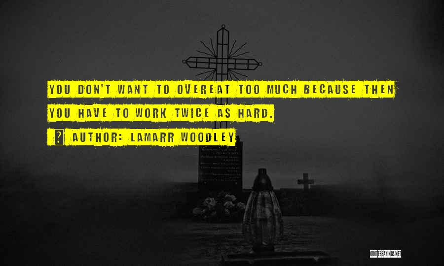 Too Much Hard Work Quotes By LaMarr Woodley