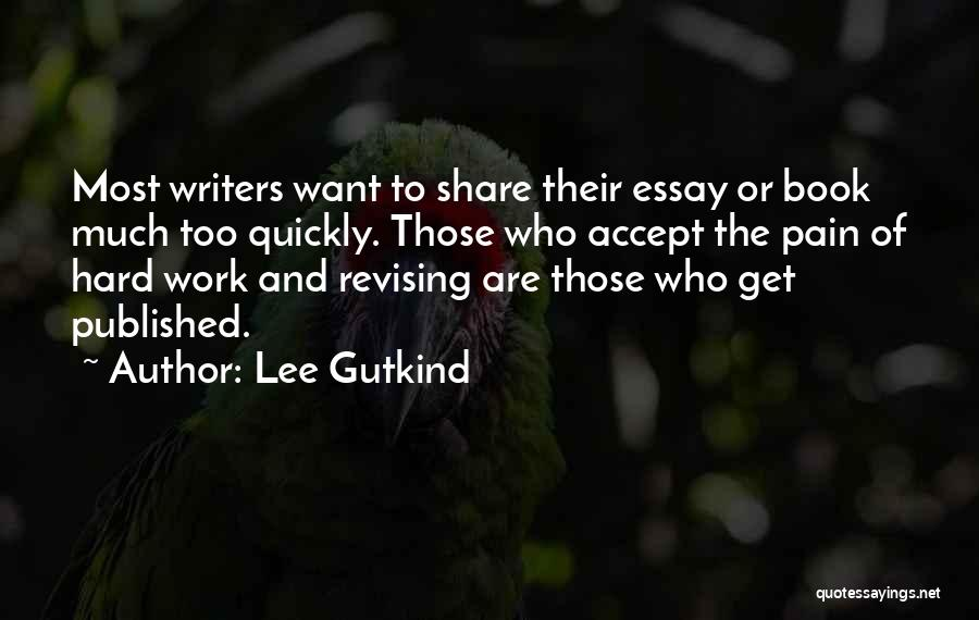 Too Much Hard Work Quotes By Lee Gutkind