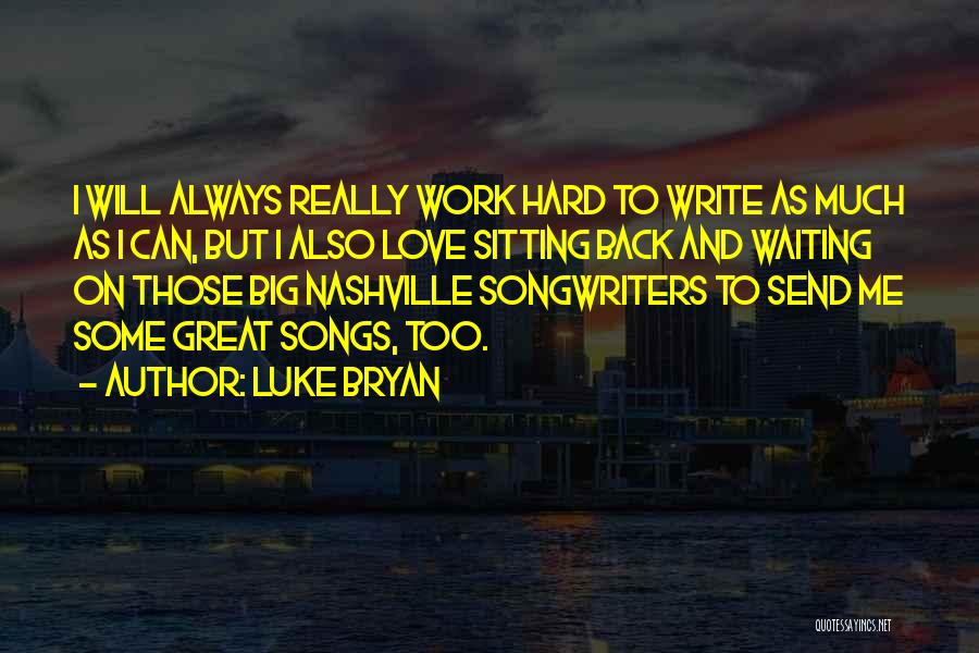 Too Much Hard Work Quotes By Luke Bryan
