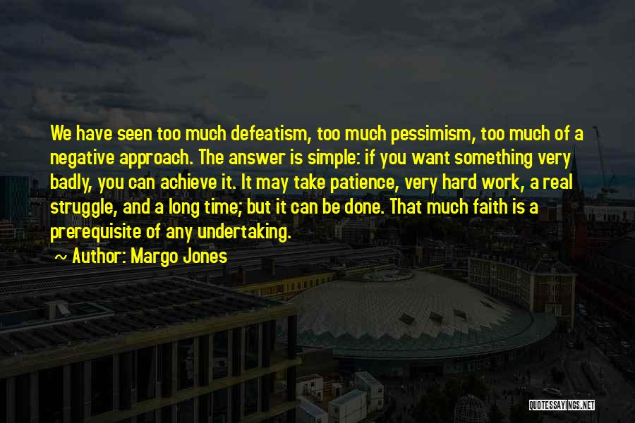 Too Much Hard Work Quotes By Margo Jones