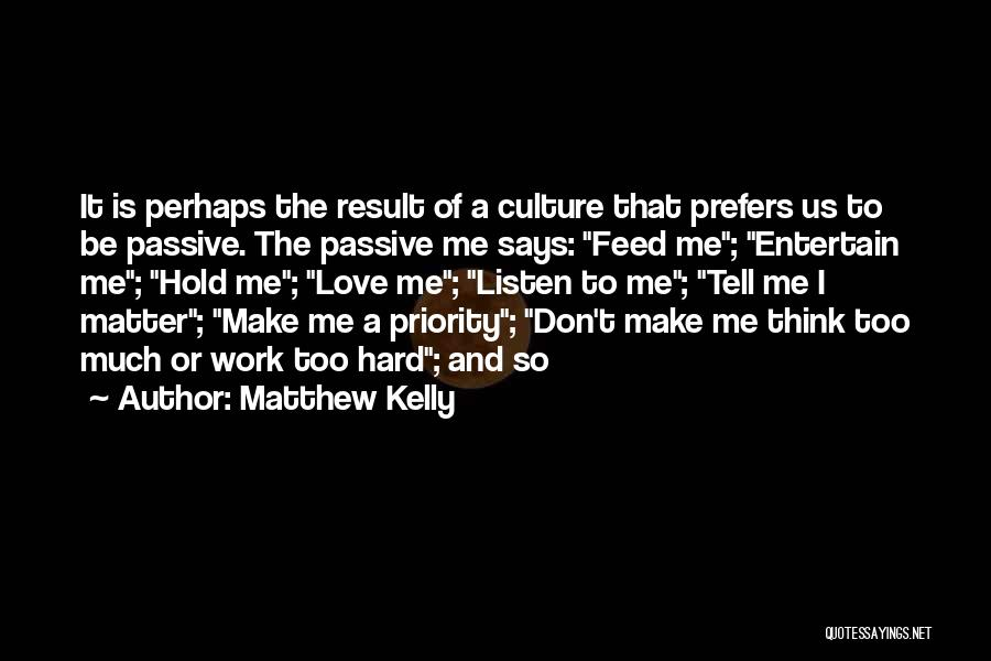 Too Much Hard Work Quotes By Matthew Kelly