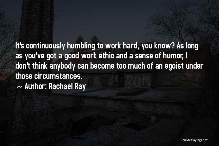 Too Much Hard Work Quotes By Rachael Ray