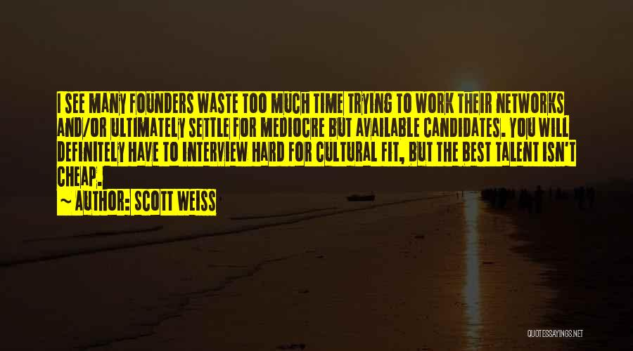 Too Much Hard Work Quotes By Scott Weiss