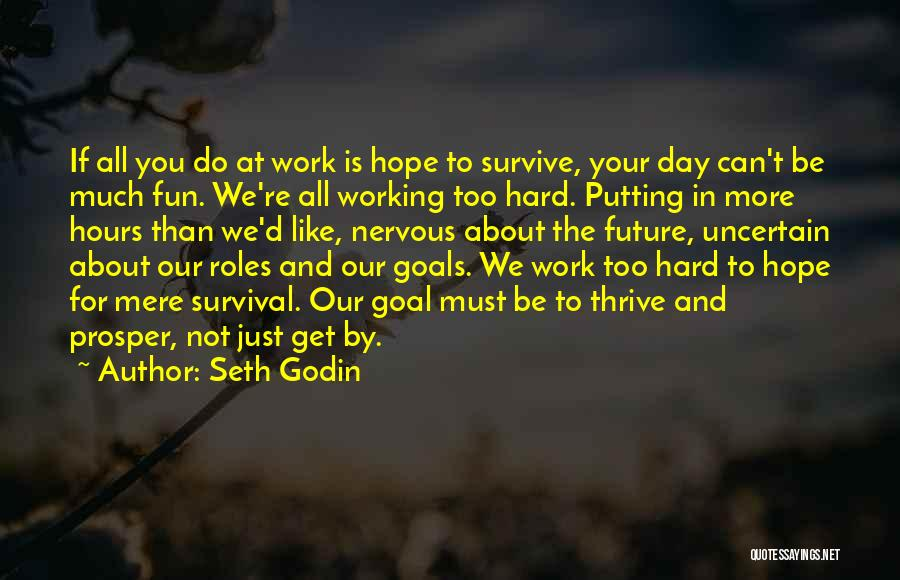 Too Much Hard Work Quotes By Seth Godin