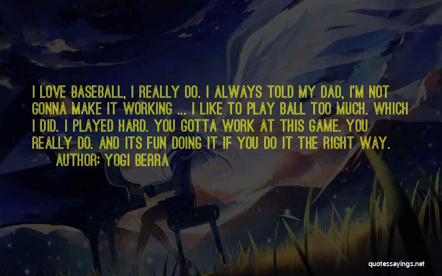 Too Much Hard Work Quotes By Yogi Berra